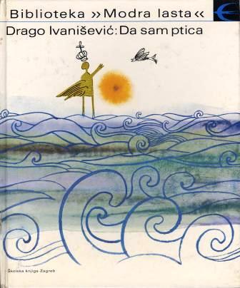 Drago Ivanišević: DA SAM PTICA