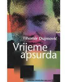 Tihomir Dujmović: VRIJEME APSURDA
