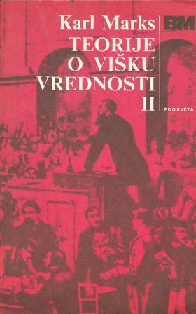 Karl Marx: TEORIJE O VIŠKU VREDNOSTI II