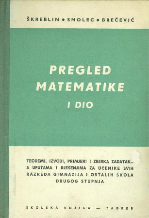 Stjepan Škreblin: PREGLED MATEMATIKE, I dio