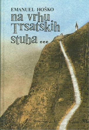 Emanuel Hoško: NA VRHU TRSATSKIH STUBA ...