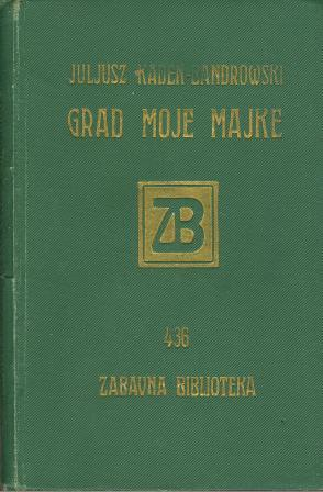 Juljusz Kaden-Bandrowski: GRAD MOJE MAJKE