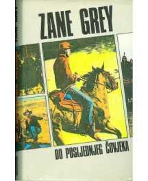 Zane Grey: DO POSLJEDNJEG ČOVJEKA