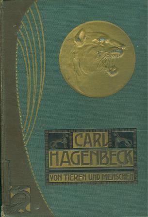 Carl Hagenbeck: VON TIEREN UND MENSCHEN