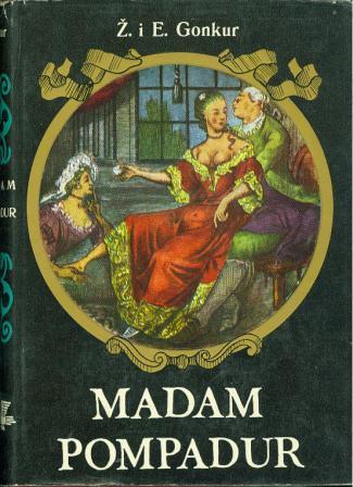 Jules i Edmond de Goncourt: MADAM POMPADUR