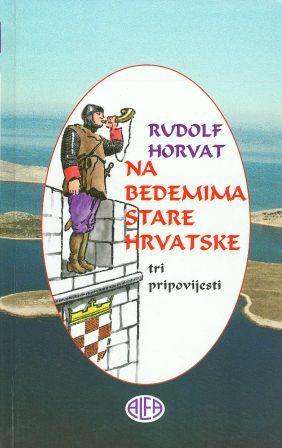 Rudolf Horvat: NA BEDEMIMA STARE HRVATSKE