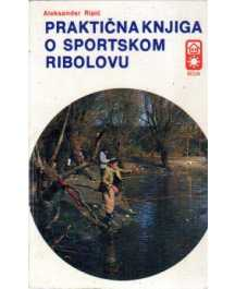 Aleksandar Ripić: PRAKTIČNA KNJIGA O SPORTSKOM RIBOLOVU
