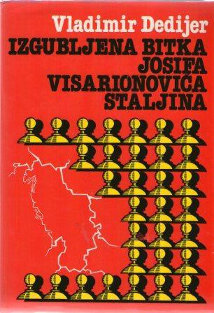 Vladimir Dedijer: IZGUBLJENA BITKA J. V. STALJINA