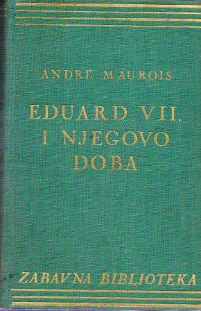 Andre Maurois: EDUARD VII. I NJEGOVO DOBA