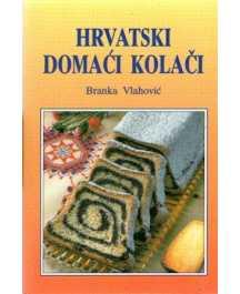 Branka Vlahović: HRVATSKI DOMAĆI KOLAČI