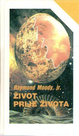 Raymond Moody: ŽIVOT PRIJE ŽIVOTA