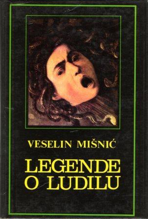 Veselin Mišnić: LEGENDE O LUDILU