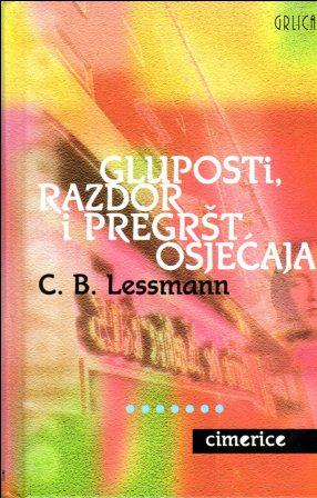 C. B. Lessmann: GLUPOSTI, RAZDOR I PREGRŠT OSJEĆAJA
