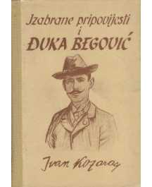 Ivan Kozarac: IZABRANE PRIPOVIJESTI I DJUKA BEGOVIĆ