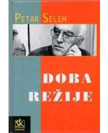 Petar Selem: DOBA REŽIJE