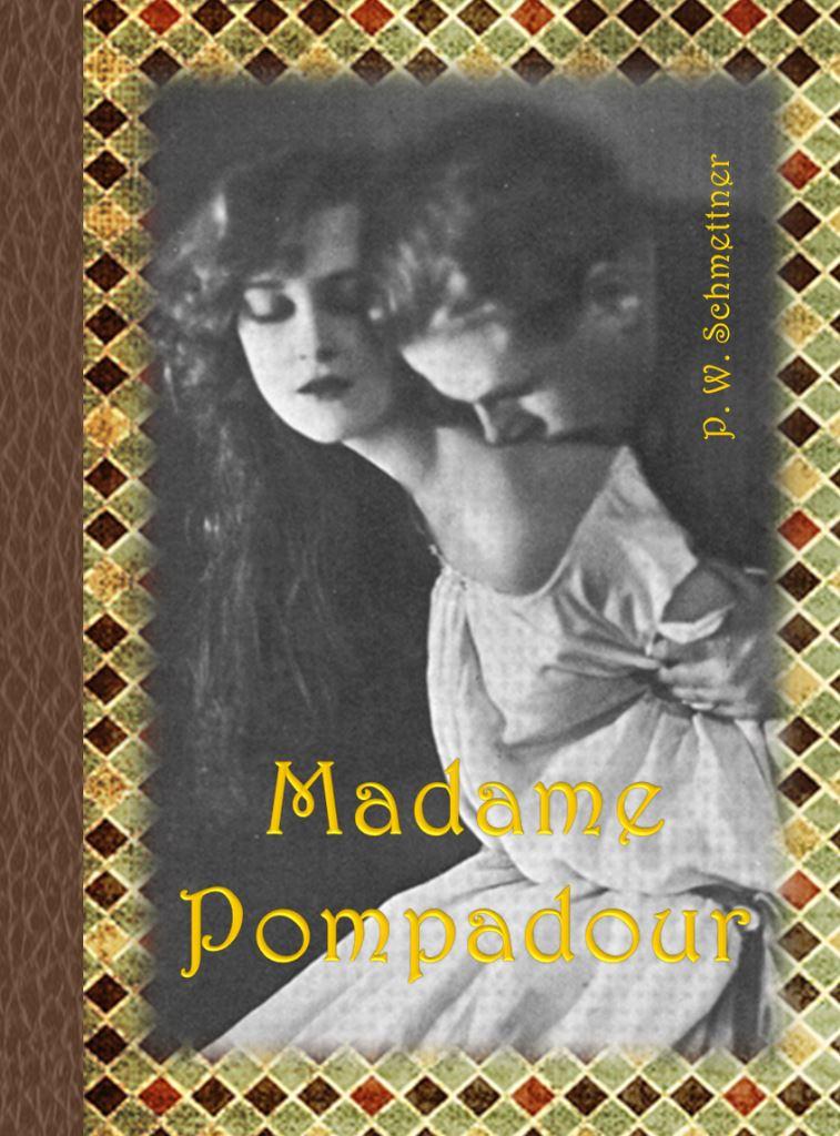 P. W. Schmettner: MADAME POMPADOUR
