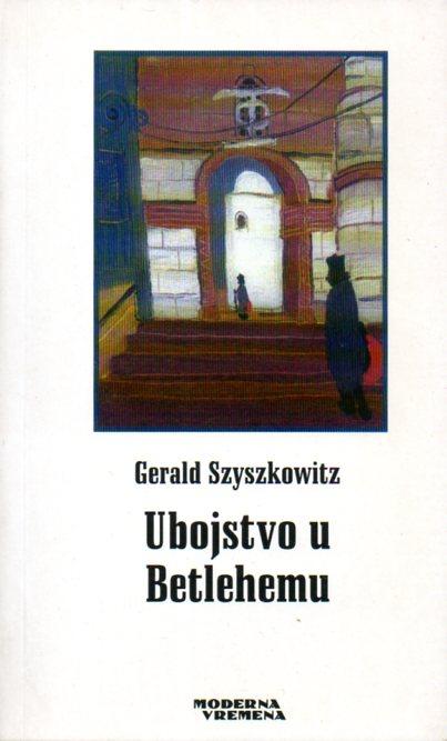 Gerald Szyszkowitz: UBOJSTVO U BETLEHEMU