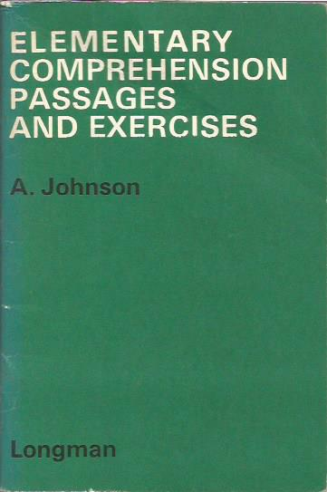 A. Johnson: ELEMENTARY COMPREHENSION PASSAGES AND EXERCISES