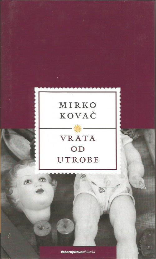Mirko Kovač: VRATA OD UTROBE
