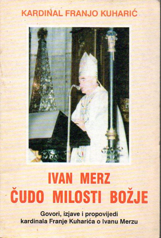 Franjo Kuharić: IVAN MERZ ČUDO MILOSTI BOŽJE