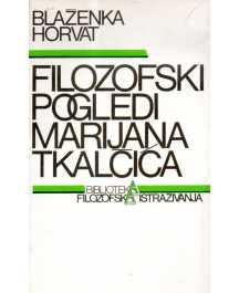 Blaženka Horvat: FILOZOFSKI POGLEDI MARIJANA TKALČIĆA