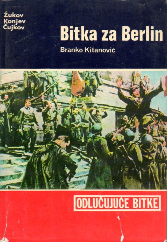 Branko Kitanović: BITKA ZA BERLIN