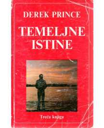 Derek Prince: TEMELJNE ISTINE III