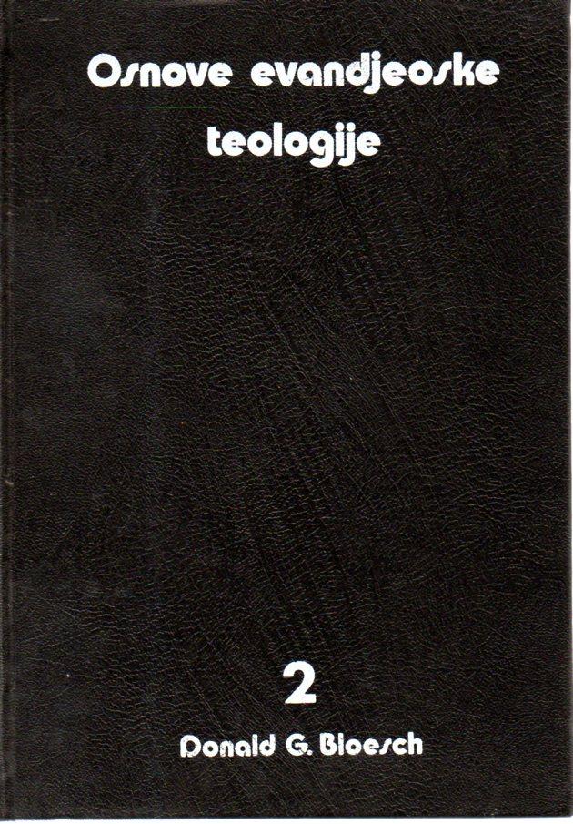 Donald G. Bloesch: OSNOVE EVANDJEOSKE TEOLOGIJE 1-2