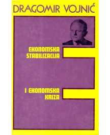 Dragomir Vojnić: EKONOMSKA STABILIZACIJA I EKONOMSKA KRIZA