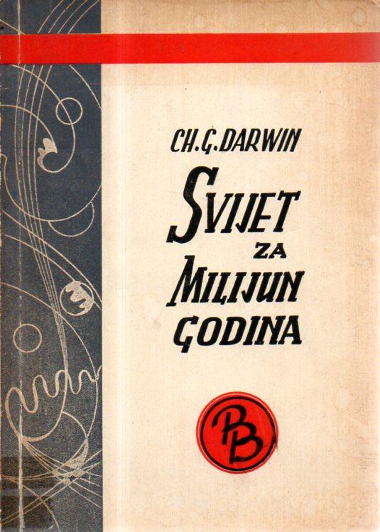 Charles Darwin: SVIJET ZA MILIJUN GODINA