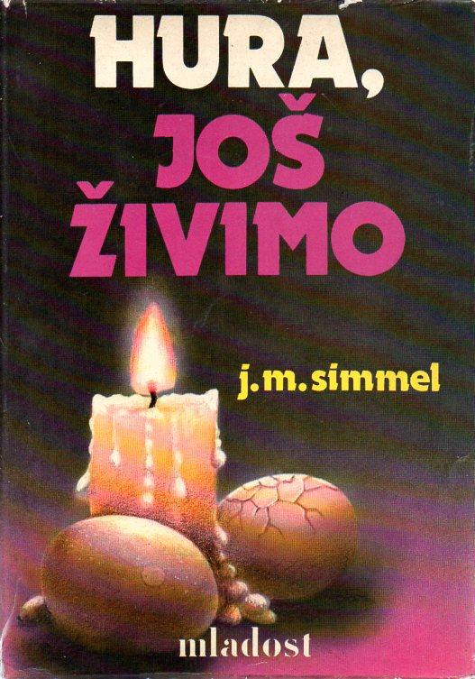 Johannes Mario Simmel: HURA, JOŠ ŽIVIMO