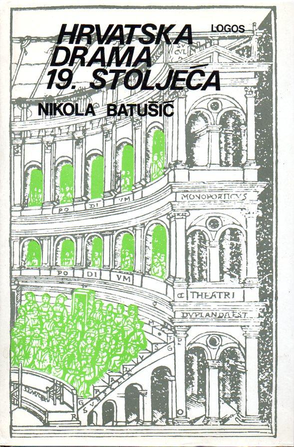 Nikola Batušić: HRVATSKA DRAMA 19. STOLJEĆA