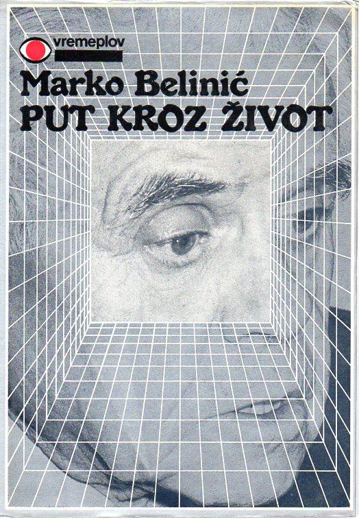 Marko Belinić: PUT KROZ ŽIVOT